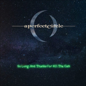 A Perfect Circle: So Long, And Thanks For All The Fish (Seven Inch)
